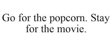 GO FOR THE POPCORN. STAY FOR THE MOVIE.