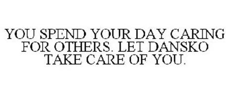 YOU SPEND YOUR DAY CARING FOR OTHERS. LET DANSKO TAKE CARE OF YOU.