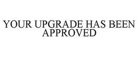 YOUR UPGRADE HAS BEEN APPROVED