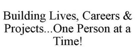 BUILDING LIVES, CAREERS & PROJECTS...ONE PERSON AT A TIME!