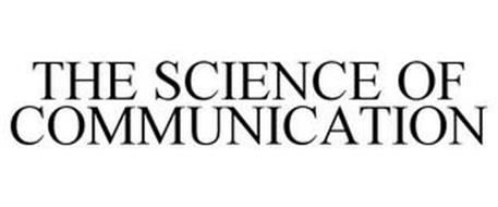 THE SCIENCE OF COMMUNICATION