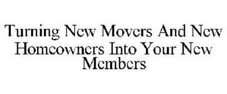 TURNING NEW MOVERS AND NEW HOMEOWNERS INTO YOUR NEW MEMBERS