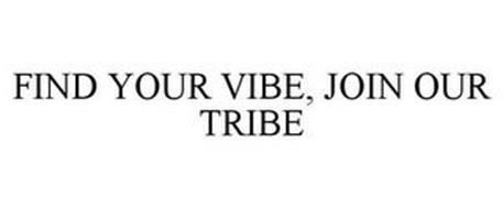 FIND YOUR VIBE, JOIN OUR TRIBE