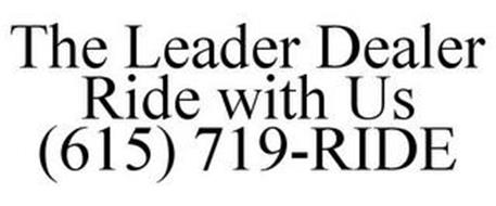 THE LEADER DEALER RIDE WITH US (615) 719-RIDE
