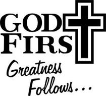 GOD FIRST GREATNESS FOLLOWS...