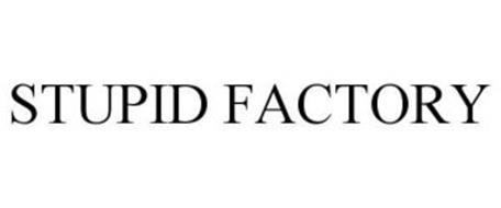 STUPID FACTORY