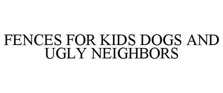 FENCES FOR KIDS DOGS AND UGLY NEIGHBORS