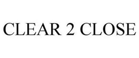 CLEAR 2 CLOSE