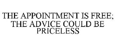 THE APPOINTMENT IS FREE; THE ADVICE COULD BE PRICELESS