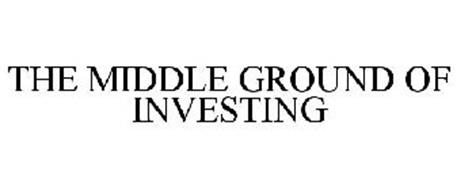 THE MIDDLE GROUND OF INVESTING