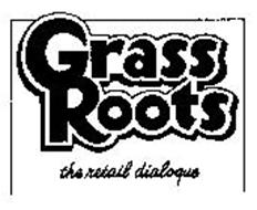 GRASS ROOTS THE RETAIL DIALOGUE