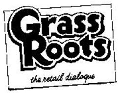 GRASS ROOTS THE RETAIL DIALOQUE