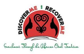 DISCOVERME/RECOVERME: ENRICHMENT THROUGH THE AFRICAN ORAL TRADITION