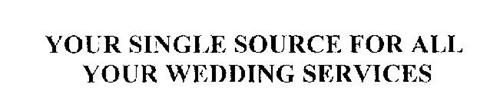 YOUR SINGLE SOURCE FOR ALL YOUR WEDDING SERVICES