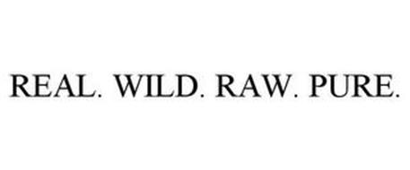REAL. WILD. RAW. PURE.