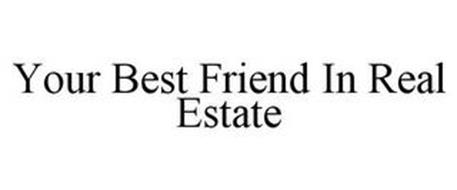 YOUR BEST FRIEND IN REAL ESTATE