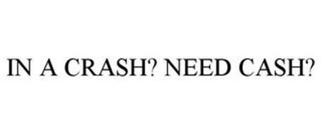 IN A CRASH? NEED CASH?