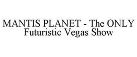 MANTIS PLANET - THE ONLY FUTURISTIC VEGAS SHOW
