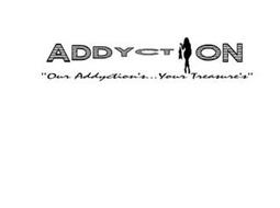 "ADDYCTION ""OUR ADDYCTION'S. . . YOUR TREASURE'S"""