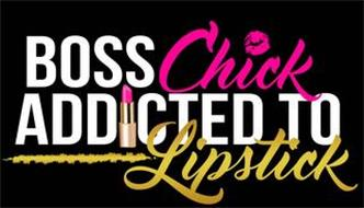 BOSS CHICK ADDICTED TO LIPSTICK