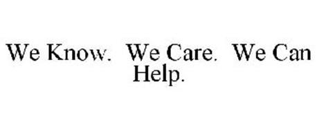 WE KNOW.  WE CARE.  WE CAN HELP.