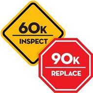 60K INSPECT 90K REPLACE