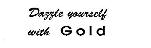 DAZZLE YOURSELF WITH GOLD