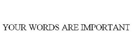 YOUR WORDS ARE IMPORTANT