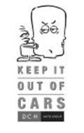 KEEP IT OUT OF CARS DCH AUTO GROUP