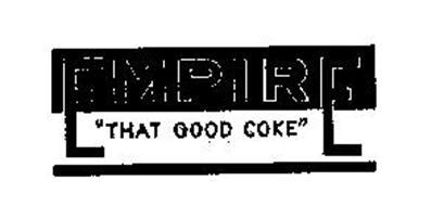 "EMPIRE ""THAT GOOD COKE."""