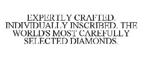 EXPERTLY CRAFTED. INDIVIDUALLY INSCRIBED. THE WORLD'S MOST CAREFULLY SELECTED DIAMONDS.