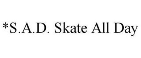 *S.A.D. SKATE ALL DAY