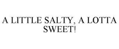 A LITTLE SALTY, A LOTTA SWEET!