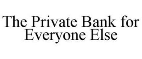 THE PRIVATE BANK FOR EVERYONE ELSE