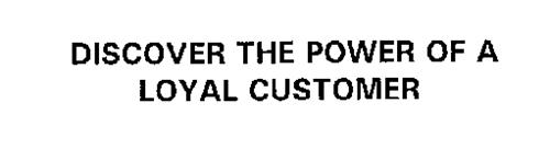 DISCOVER THE POWER OF A LOYAL CUSTOMER