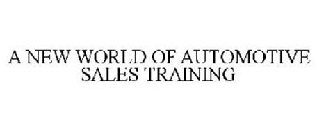 A NEW WORLD OF AUTOMOTIVE SALES TRAINING