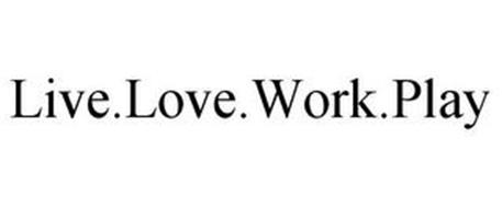 LIVE.LOVE.WORK.PLAY