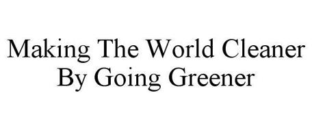MAKING THE WORLD CLEANER BY GOING GREENER