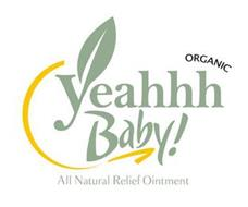 ORGANIC YEAHHH BABY! ALL NATURAL RELIEF OINTMENT