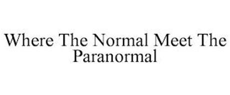 WHERE THE NORMAL MEET THE PARANORMAL