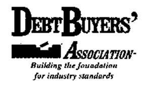 DEBT BUYERS' ASSOCIATION-BUILDING THE FOUNDATION FOR INDUSTRY STANDARDS