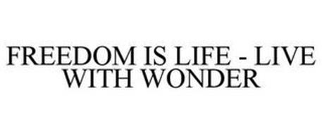 FREEDOM IS LIFE - LIVE WITH WONDER