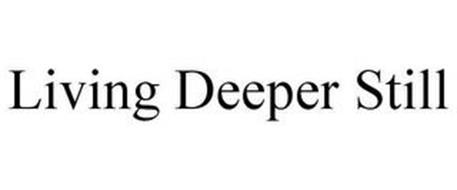 LIVING DEEPER STILL