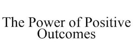 THE POWER OF POSITIVE OUTCOMES