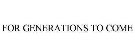 FOR GENERATIONS TO COME