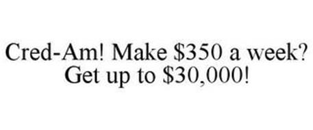 CRED-AM! MAKE $350 A WEEK? GET UP TO $30,000!