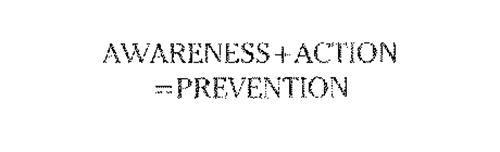 AWARENESS+ACTION=PREVENTION