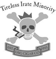 TIRELESS IRATE MINORITY DSG CIGAR CO. EST. 1995