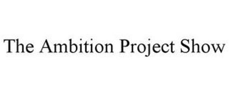 THE AMBITION PROJECT SHOW