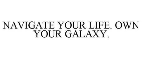 NAVIGATE YOUR LIFE. OWN YOUR GALAXY.